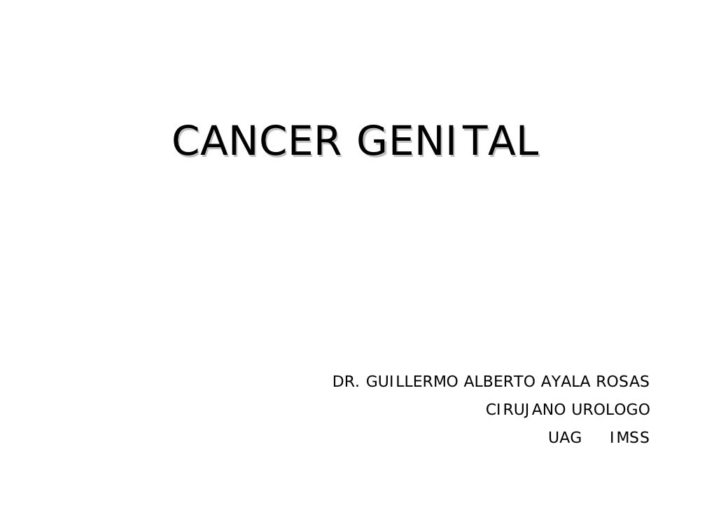 CANCER GENITAL           DR. GUILLERMO ALBERTO AYALA ROSAS                      CIRUJANO UROLOGO                          ...