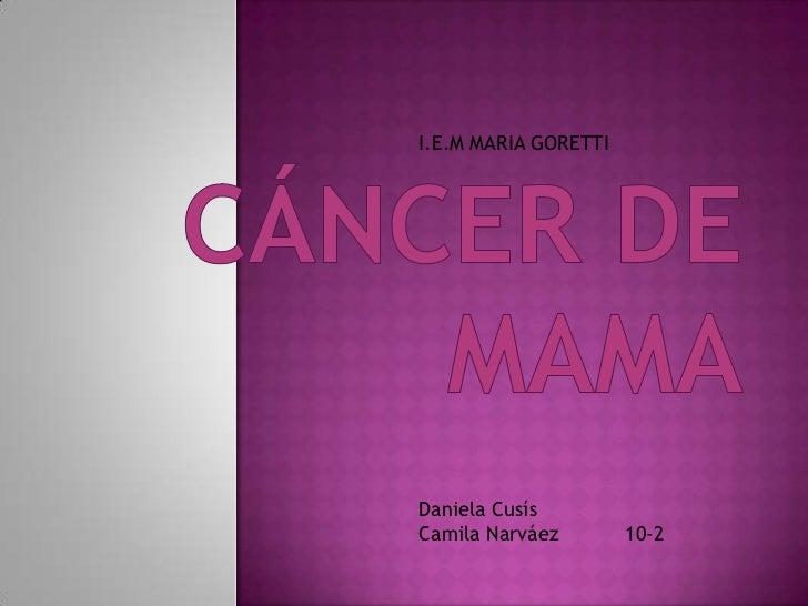 I.E.M MARIA GORETTIDaniela CusísCamila Narváez        10-2