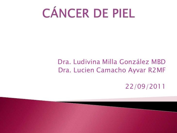 Dra. Ludivina Milla González MBDDra. Lucien Camacho Ayvar R2MF                    22/09/2011