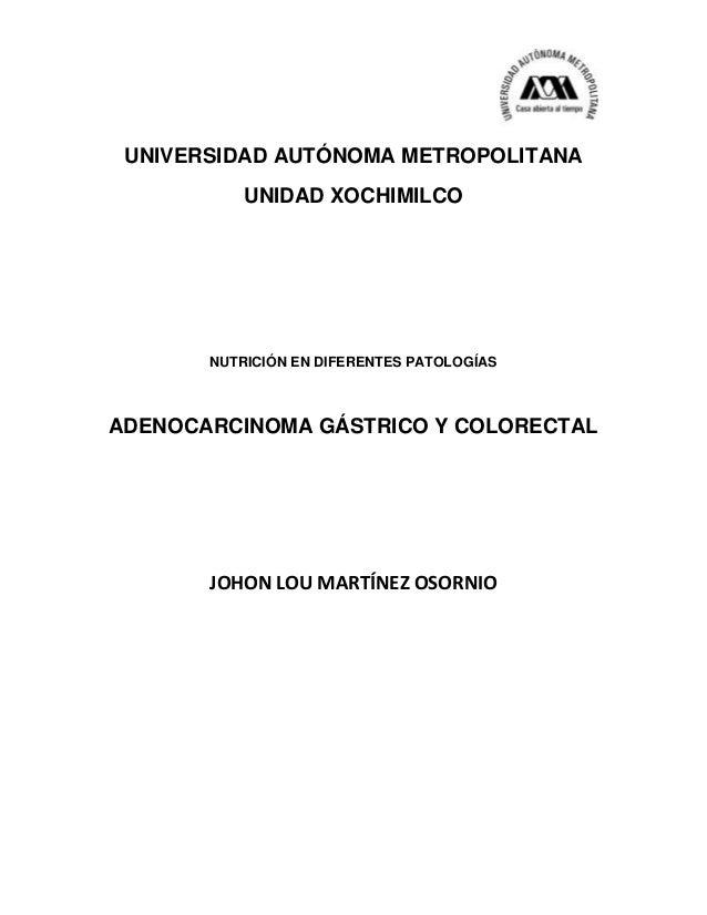 UNIVERSIDAD AUTÓNOMA METROPOLITANAUNIDAD XOCHIMILCONUTRICIÓN EN DIFERENTES PATOLOGÍASADENOCARCINOMA GÁSTRICO Y COLORECTALJ...