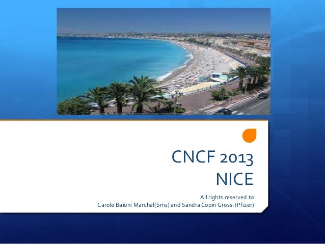 CNCF 2013 NICE All rights reserved to Carole Baioni Marchal(bms) and Sandra Copin Grossi (Pfizer)