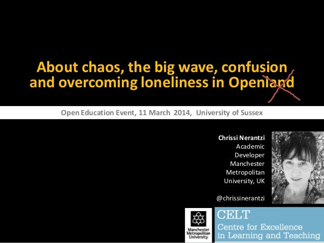 About chaos, the big wave, confusion and overcoming loneliness in Openland Chrissi Nerantzi Academic Developer Manchester ...