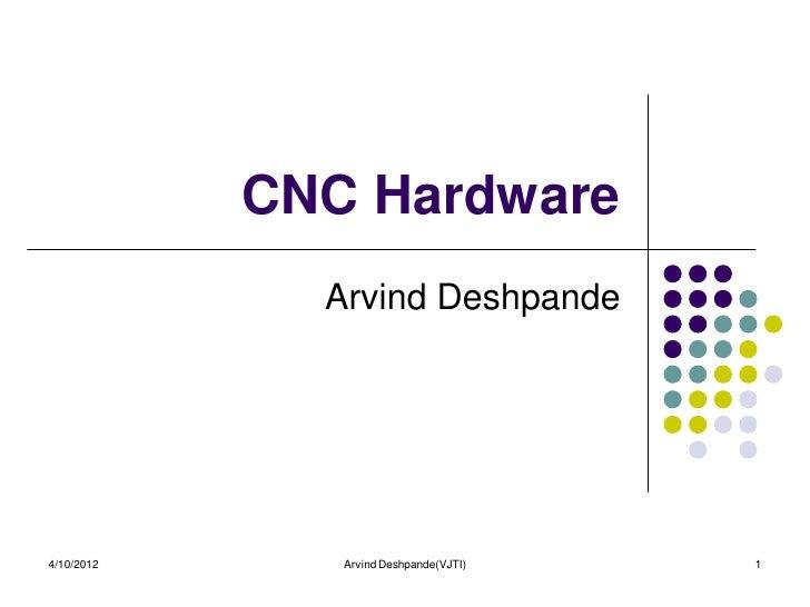CNC Hardware              Arvind Deshpande4/10/2012      Arvind Deshpande(VJTI)   1