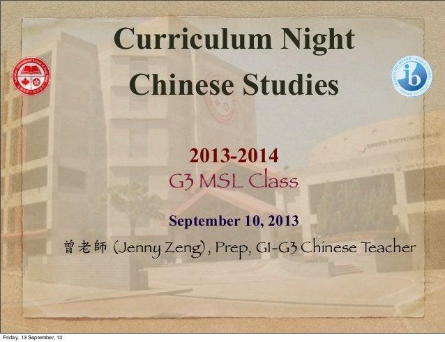 Curriculum Night Chinese Studies 2013-2014 G3 MSL Class September 10, 2013 曾老師 (Jenny Zeng), Prep, G1-G3 Chinese Teacher F...
