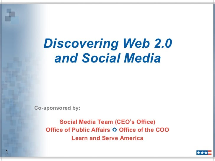 Discovering Web 2.0 and Social Media Co-sponsored by: Social Media Team (CEO's Office) Office of Public Affairs    Office...