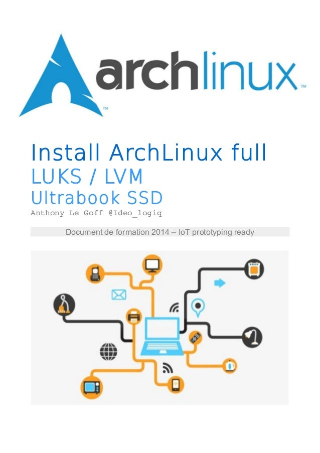 Install ArchLinux full  LUKS / LVM  Ultrabook SSD  Anthony Le Goff @Ideo_logiq  Document de formation 2014 – IoT prototypi...