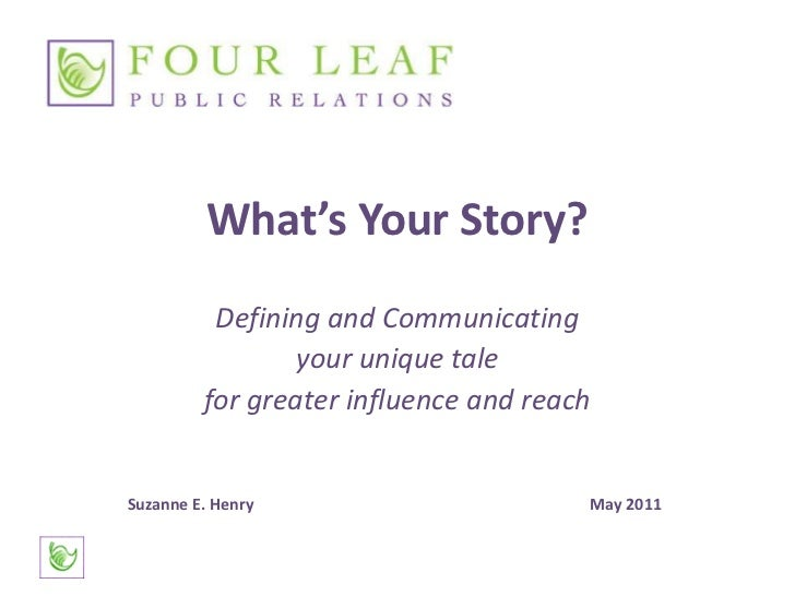 What's Your Story?<br />Defining and Communicating<br />your unique tale <br />for greater influence and reach<br />Suzann...