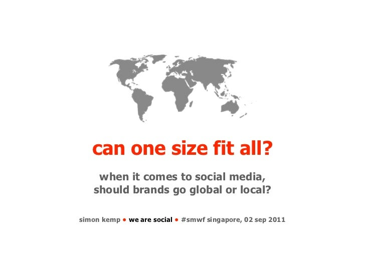 can one size fit all?    when it comes to social media,   should brands go global or local?simon kemp • we are social • #s...