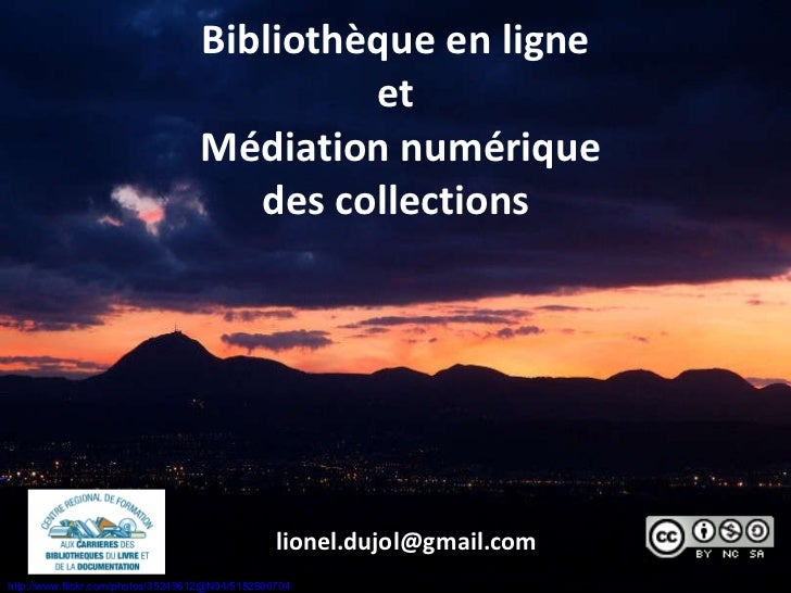 Bibliothèque en ligne et  Médiation numérique  des collections  [email_address] http://www.flickr.com/photos/35249612@N04/...