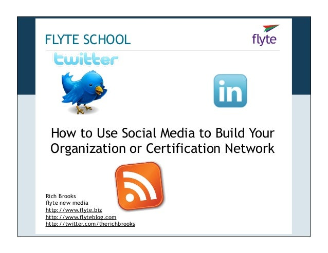 FLYTE SCHOOL  How to Use Social Media to Build Your Organization or Certification Network  Rich Brooks flyte new media htt...