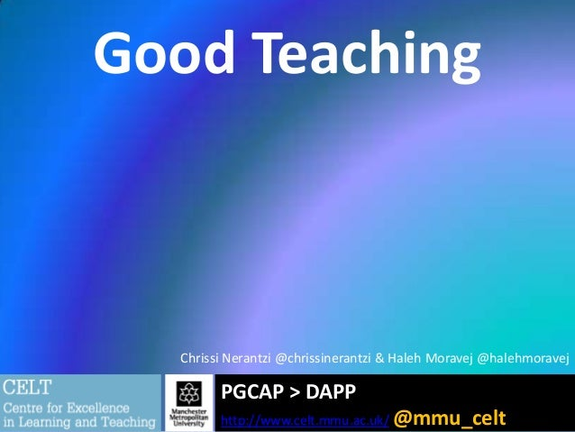 Good Teaching  Chrissi Nerantzi @chrissinerantzi & Haleh Moravej @halehmoravej  PGCAP > DAPP http://www.celt.mmu.ac.uk/ @m...