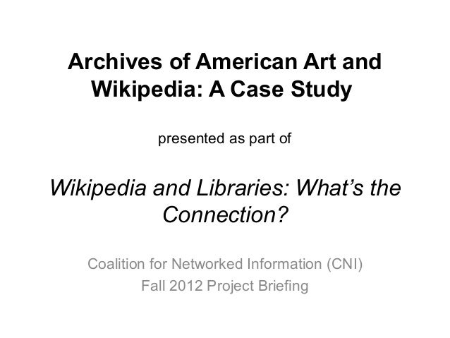 Archives of American Art Case Study, Wikipedia and Libraries: What's the Connection? CNI2012Fall