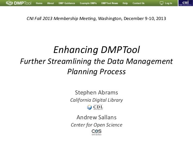 Enhancing DMPTool Further Streamlining the Data Management Planning Process Stephen Abrams California Digital Library Andr...