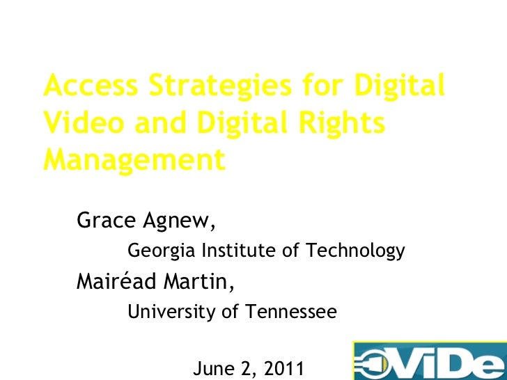 Access Strategies for Digital Video and Digital Rights Management Grace Agnew,  Georgia Institute of Technology Mairéad Ma...