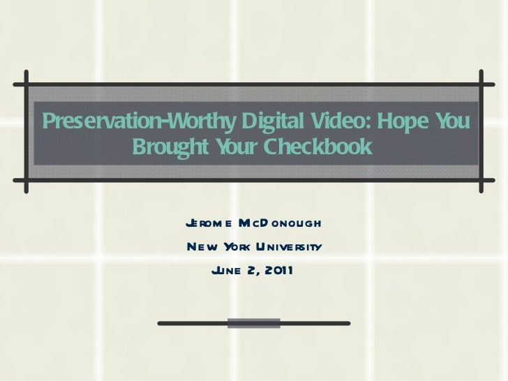 Preservation-Worthy Digital Video: Hope You Brought Your Checkbook   Jerome McDonough New York University June 2, 2011