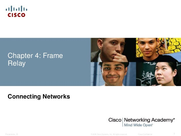 © 2008 Cisco Systems, Inc. All rights reserved. Cisco ConfidentialPresentation_ID 1 Chapter 4: Frame Relay Connecting Netw...