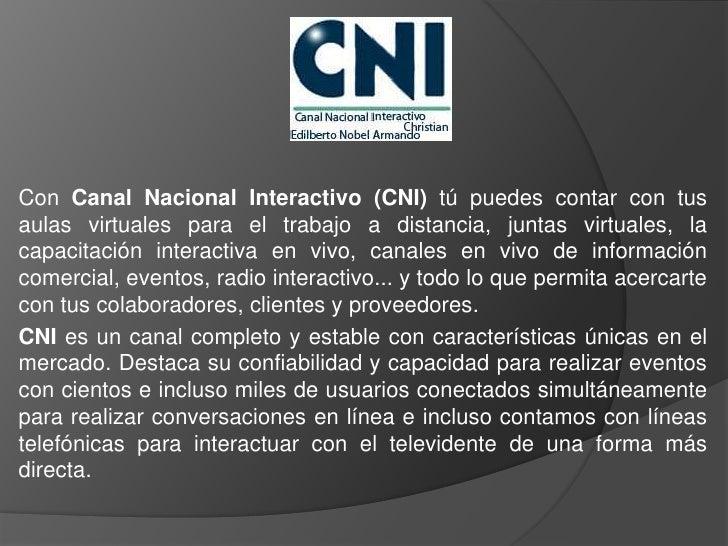 Con Canal Nacional Interactivo (CNI) tú puedes contar con tusaulas virtuales para el trabajo a distancia, juntas virtuales...