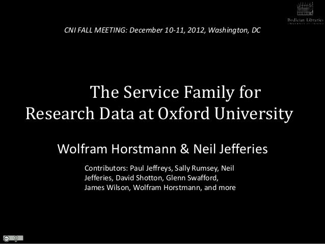 CNI FALL MEETING: December 10-11, 2012, Washington, DC       The Service Family forResearch Data at Oxford University    W...