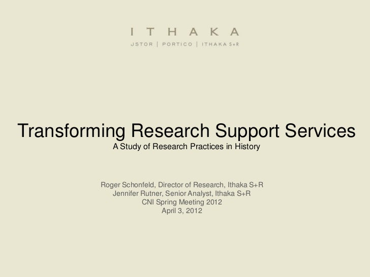 Transforming Research Support Services            A Study of Research Practices in History         Roger Schonfeld, Direct...