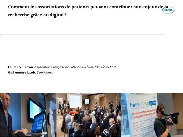 Commentlesassociations depatients peuventcontribuer aux enjeuxdela recherchegrâce au digital ? LaurenceCarton,Association ...