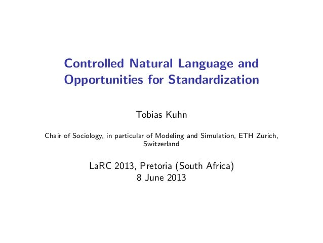 Controlled Natural Language and Opportunities for Standardization Tobias Kuhn Chair of Sociology, in particular of Modelin...
