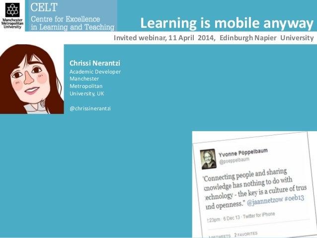 Chrissi Nerantzi Academic Developer Manchester Metropolitan University, UK @chrissinerantzi Learning is mobile anyway Invi...