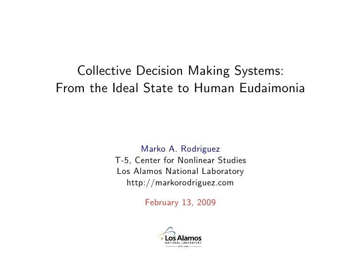Collective Decision Making Systems: From the Ideal State to Human Eudaimonia                    Marko A. Rodriguez        ...