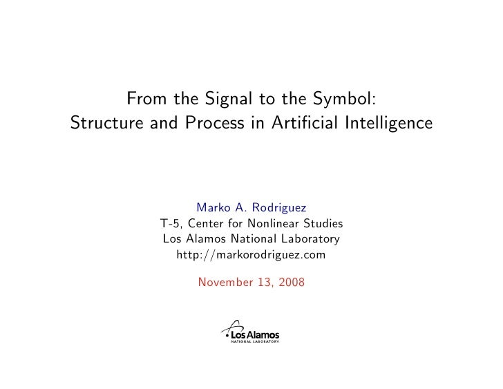 From the Signal to the Symbol: Structure and Process in Artificial Intelligence                      Marko A. Rodriguez    ...
