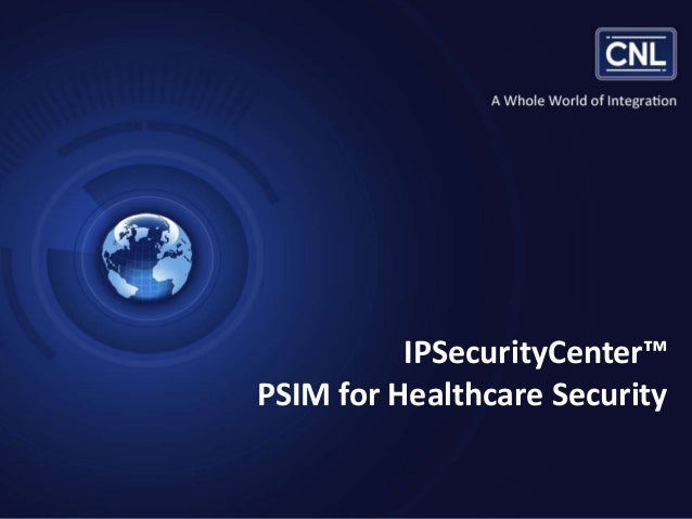 IPSecurityCenter™ PSIM for Healthcare Security  Slide 1  Confidential Information. © 2013 CNL Software. All Rights Reserve...
