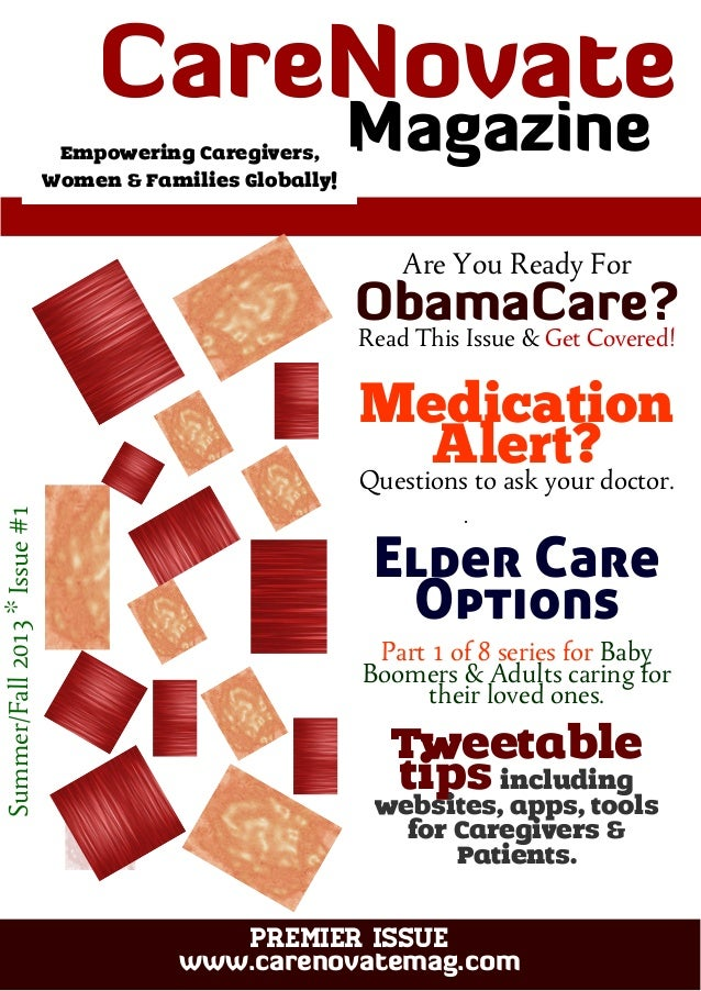 CareNovate Magazine PREMIER ISSUE www.carenovatemag.com Summer/Fall2013*Issue#1 Are You Ready For ObamaCare? Read This Iss...