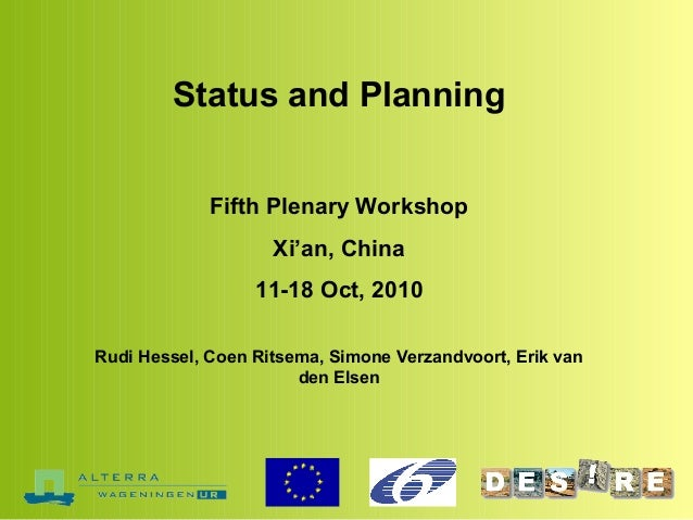 Status and Planning Fifth Plenary Workshop Xi'an, China 11-18 Oct, 2010 Rudi Hessel, Coen Ritsema, Simone Verzandvoort, Er...