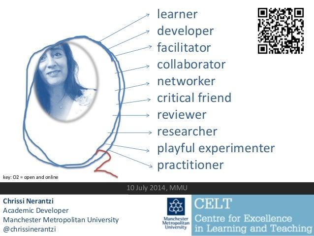 10 July 2014, MMU Chrissi Nerantzi Academic Developer Manchester Metropolitan University @chrissinerantzi learner develope...