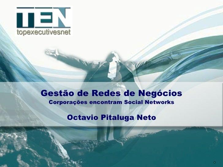 Gestão de Redes de Negócios Corporações encontram Social Networks Octavio Pitaluga Neto