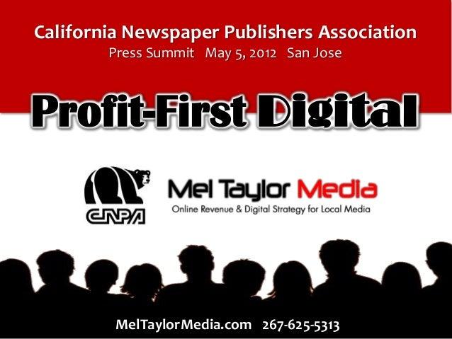 California Newspaper Publishers Association Press Summit May 5, 2012 San Jose  Profit-First Digital  MelTaylorMedia.com 26...