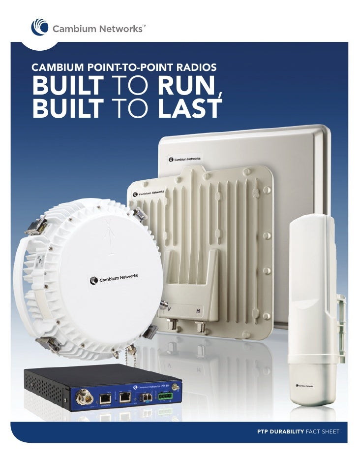 TMCAMBIUM POINT-TO-POINT RADIOSBUILT TO RUN,BUILT TO LAST                                PTP DURABILITY FACT SHEET
