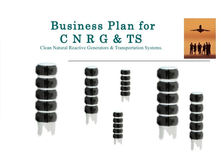 Business Plan for  C N R G & TS  Clean Natural Reactive Generators & Transportation Systems.