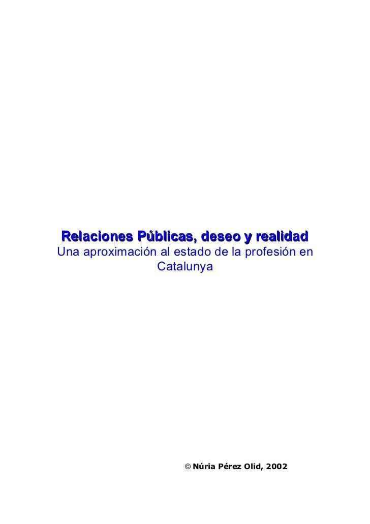 Relaciones Públicas, deseo y realidadUna aproximación al estado de la profesión en                Catalunya               ...