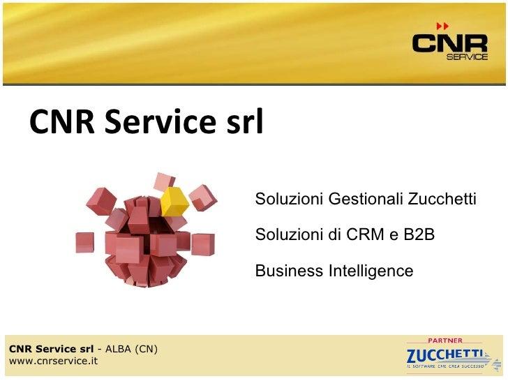 CNR Service srl CNR Service srl  - ALBA (CN) www.cnrservice.it Soluzioni Gestionali Zucchetti Soluzioni di CRM e B2B Busin...