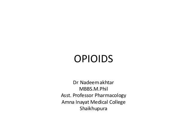 OPIOIDSDr. Nadeem akhtarMBBS.M.PhilAsst. Professor PharmacologyAmna Inayat Medical CollegeShaikhupura