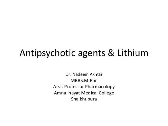 Antipsychotic agents & Lithium by Dr. Nadeem Korai