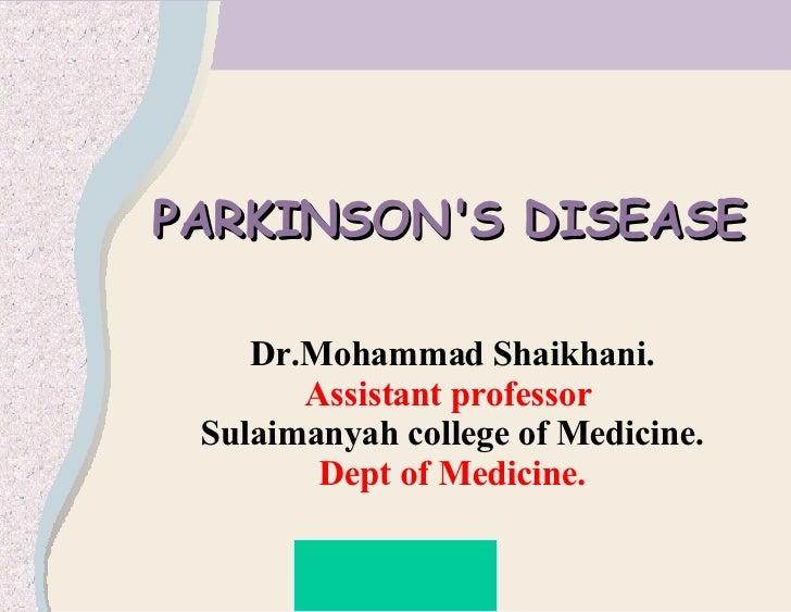 PARKINSON'S DISEASE  Dr.Mohammad Shaikhani. Assistant professor  Sulaimanyah college of Medicine. Dept of Medicine.