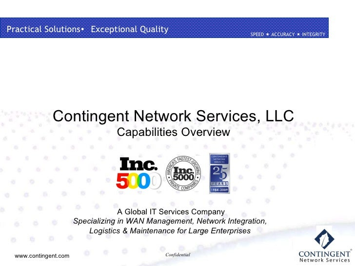 Practical Solutions  Exceptional Quality Contingent Network Services, LLC Capabilities Overview A Global IT Services Compa...