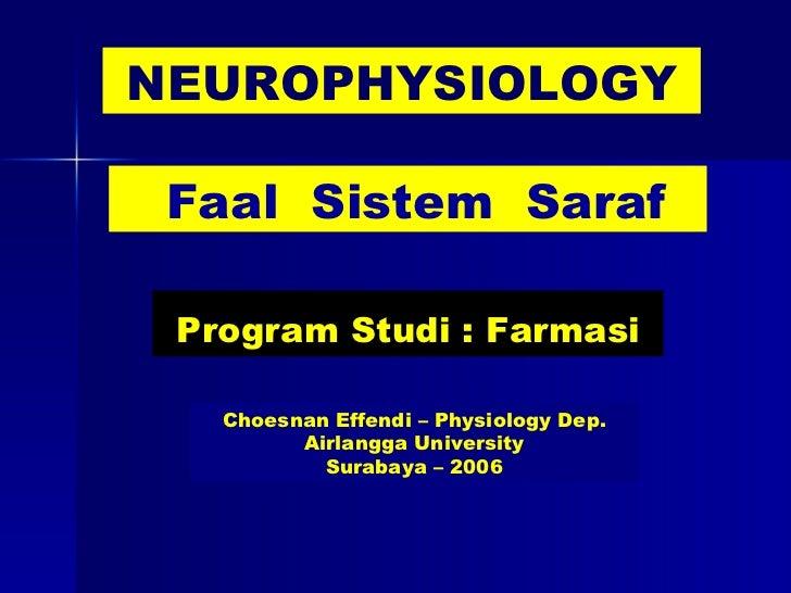 Choesnan Effendi – Physiology Dep. Airlangga University Surabaya – 2006 NEUROPHYSIOLOGY Faal  Sistem  Saraf Program Studi ...