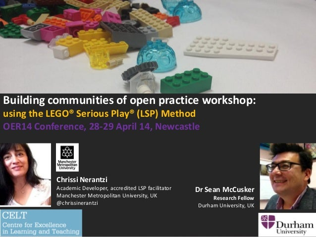 Building communities of open practice workshop: using the LEGO® Serious Play® (LSP) Method OER14 Conference, 28-29 April 1...