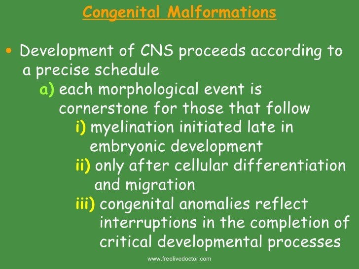 <ul><li>Congenital Malformations </li></ul><ul><li>Development of CNS proceeds according to </li></ul><ul><li>a precise sc...