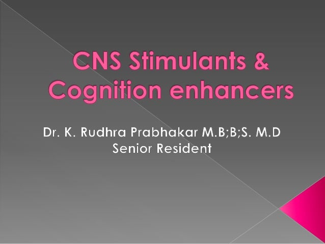 Cns stimulants & cognition enhancers