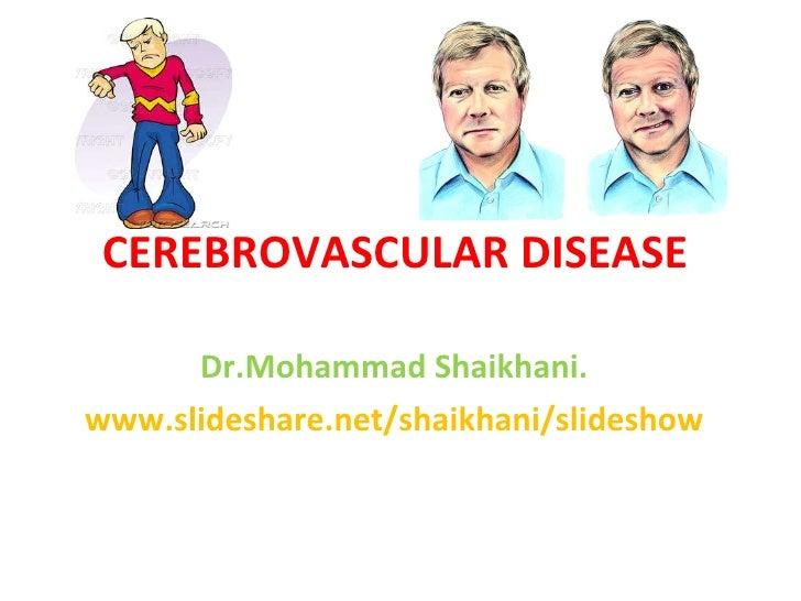CEREBROVASCULAR DISEASE  Dr.Mohammad Shaikhani. www.slideshare.net/shaikhani/slideshow