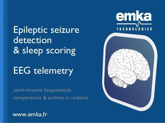 cliquer pour ajouter un titre  Epileptic seizure detection & sleep scoring EEG telemetry  semi-invasive biopotential, temp...