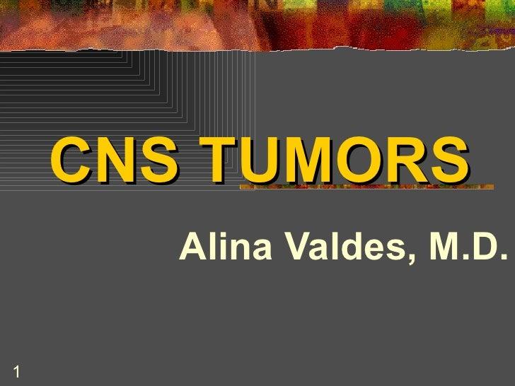 CNS TUMORS Alina Valdes, M.D.