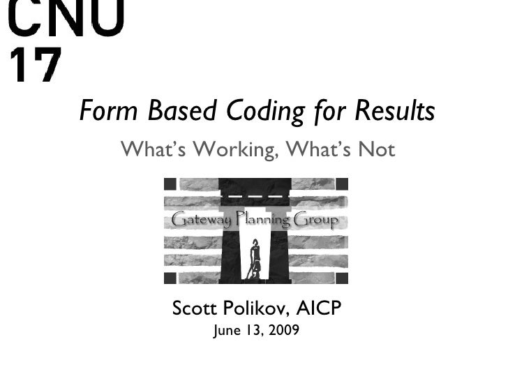 Form Based Coding for Results What's Working, What's Not Scott Polikov, AICP June 13, 2009